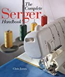 Complete Serger Handbook (A Sterling/Sewing Information Resources book) by Peter James (1998-07-02)