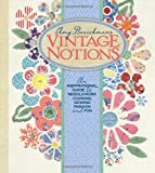 Vintage Notions: An Inspirational Guide to Needlework, Cooking, Sewing, Fashion and Fun
