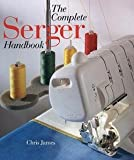 Chris James: The Complete Serger Handbook (Paperback - Revised Ed.); 1998 Edition