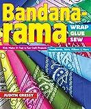 Bandana-rama - Wrap, Glue, Sew: Kids Make 21 Fast & Fun Craft Projects • Headbands, Skirts, Pillows & More