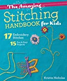 The Amazing Stitching Handbook for Kids: 17 Embroidery Stitches • 15 Fun & Easy Projects