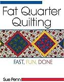 Fat Quarter Quilting: Fast, Fun, Done