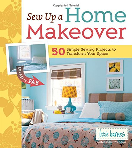 Sew Up A Home Makeover 50 Simple Sewing Projects To Transform Your