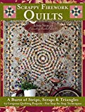 Scrappy Firework Quilts: A Burst of Strips, Scraps & Triangles; 19 Gorgeous Quilting Projects; Five Step-by-Step Techniques (Landauer) 100s of Photos & Diagrams and Easy-to-Follow Instructions