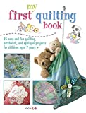 My First Quilting Book: 35 easy and fun sewing projects