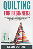 Quilting for Beginners: learn how to Quilt with Easy-to-Learn Quilting Techniques, Quilting Supplies and Quilt Patterns in 90 minutes