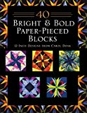 40 Bright & Bold Paper-Pieced Blocks