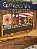 Crazy at the Cabin: A Cozy Collection of Crazy-Pieced Quilts