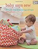 Baby Says Sew: 20 Practical Budget-Minded, Baby-Approved Projects