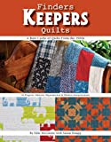 Finders Keepers Quilts: A Rare Cache of Quilts from the 1900s - 15 Projects - Historic, Reproduction & Modern interpretations
