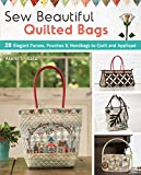 Sew Beautiful Quilted Bags: 28 Elegant Purses, Pouches & Handbags to Quilt and Appliqué