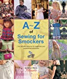 A-Z of Sewing for Smockers: The Perfect Resource for Creating Heirloom Smocked Garments (A-Z of Needlecraft)