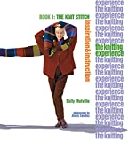 The Knitting Experience Book 1: The Knit Stitch, Inspiration & Instruction