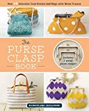 The Purse Clasp Book: Sew 14 Adorable Coin Purses and Bags with Metal Frames (Hardware Included)