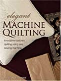 Elegant Machine Quilting: Innovative Heirloom Quilting using Any Sewing Machine